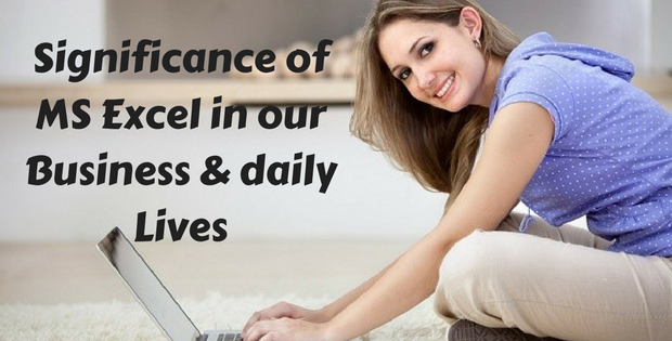 Significance of MS Excel in our Business & daily Lives