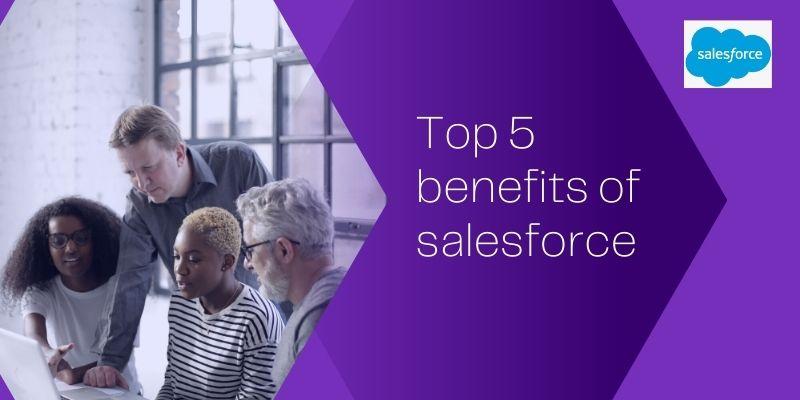 Top 5 benefits of salesforce